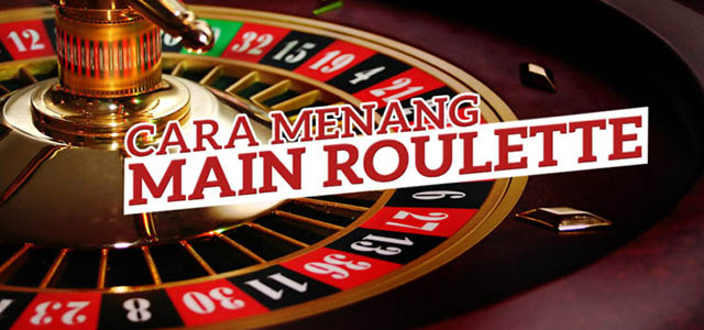 Tips Menang Bermain Judi Casino Roulette Online